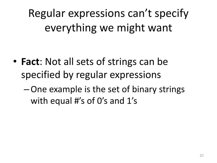 Regular expressions can't specify everything we might want
