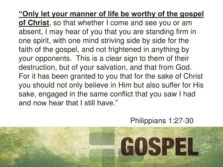 """Only let your manner of life be worthy of the gospel of Christ"