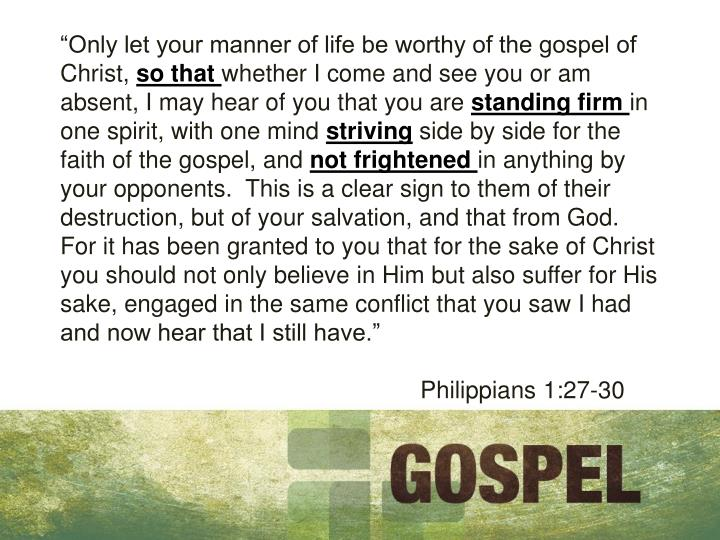 """Only let your manner of life be worthy of the gospel of Christ,"