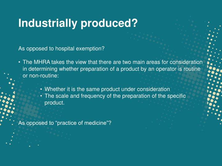 Industrially produced?