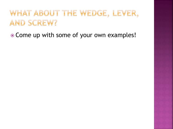 What about the Wedge, Lever, and Screw?