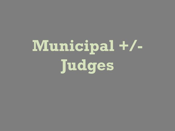 Municipal +/- Judges