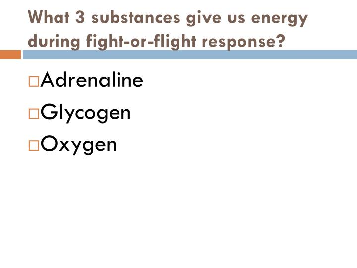 What 3 substances give us energy during fight-or-flight response?