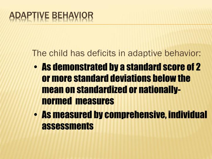 The child has deficits in adaptive behavior:
