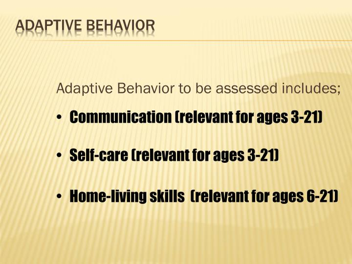 Adaptive Behavior to be assessed includes;
