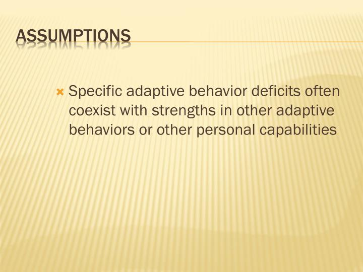Specific adaptive behavior deficits often coexist with strengths in other adaptive behaviors or other personal capabilities