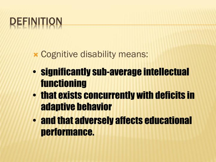 Cognitive disability means: