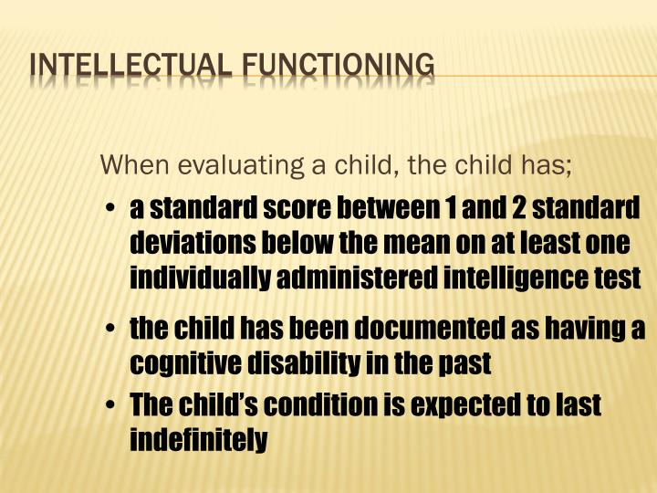 When evaluating a child, the child has;