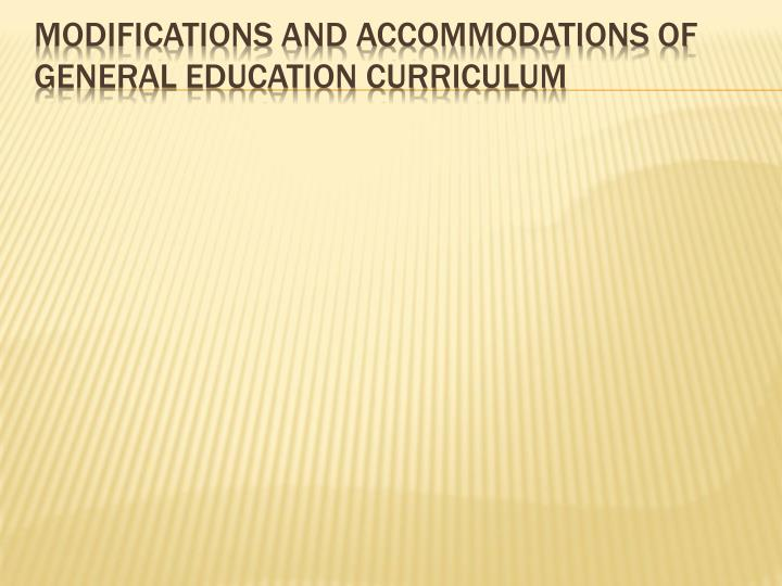 Modifications and accommodations of general education curriculum