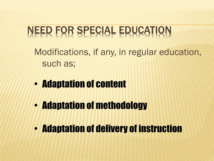 Modifications, if any, in regular education, such as;