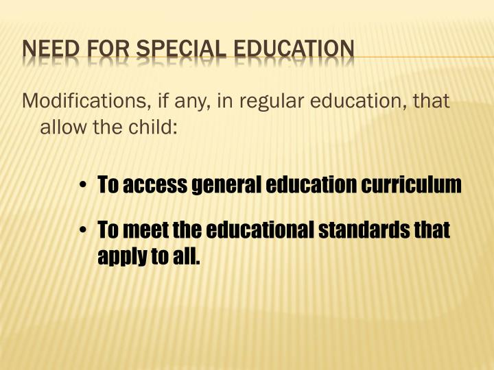 Modifications, if any, in regular education, that allow the child:
