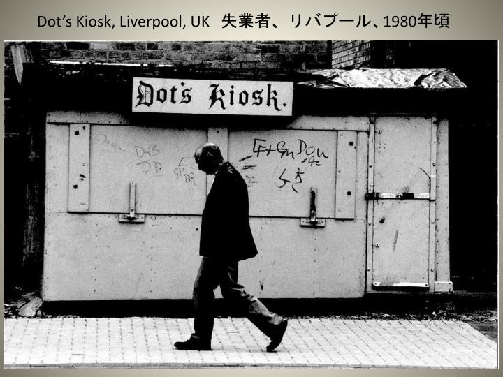 Dot's Kiosk, Liverpool, UK   失業者、リバプール