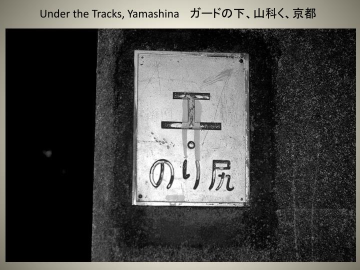 Under the Tracks, Yamashina