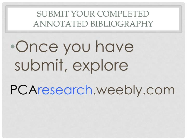 Submit your completed annotated bibliography