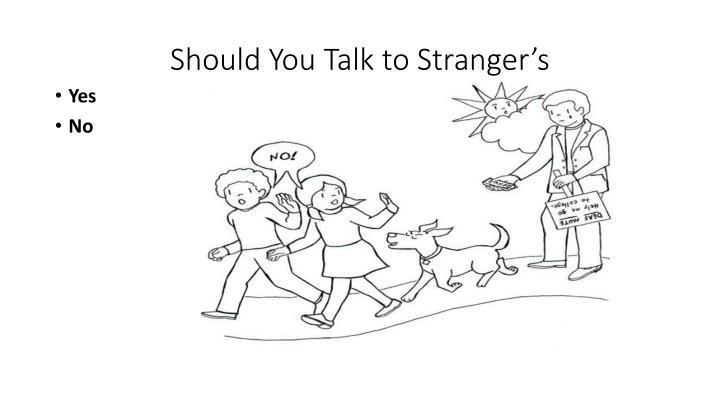 Should You Talk to Stranger's