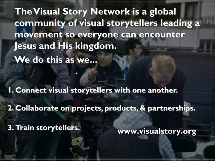The Visual Story Network is a global community of visual storytellers leading a movement so everyone can encounter Jesus and His kingdom.