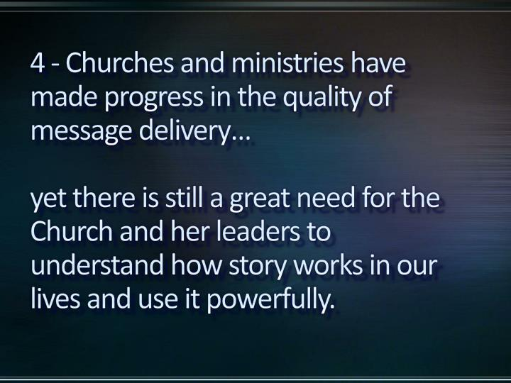 4 - Churches and ministries have made progress in the quality of message delivery…