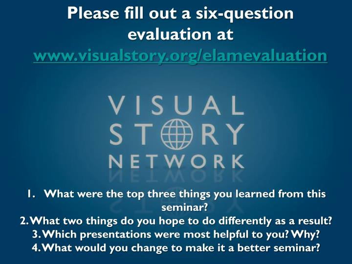 Please fill out a six-question evaluation at