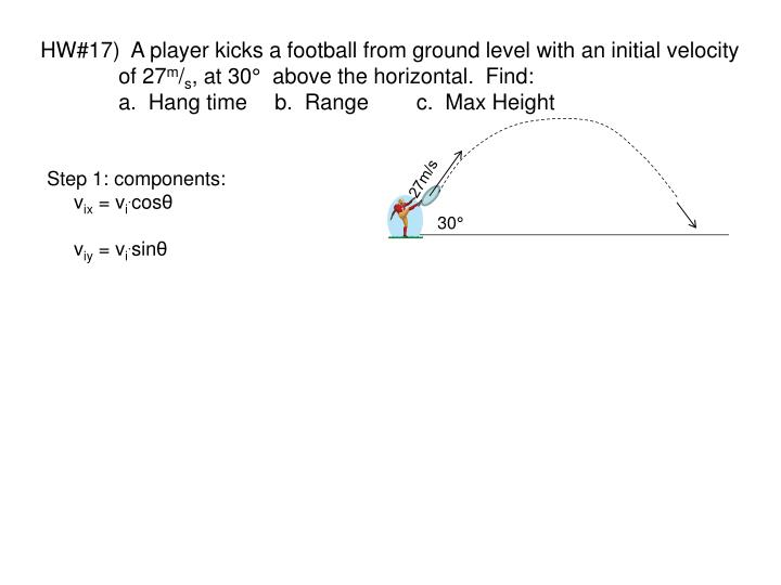 HW#17)  A player kicks a football from ground level with an initial velocity