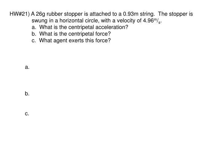HW#21) A 26g rubber stopper is attached to a 0.93m string.  The stopper is