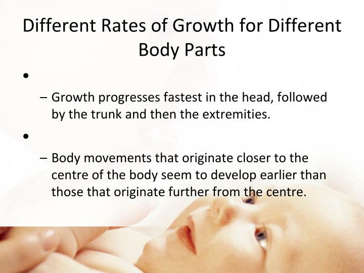 Growth progresses fastest in the head, followed by the trunk and then the extremities.