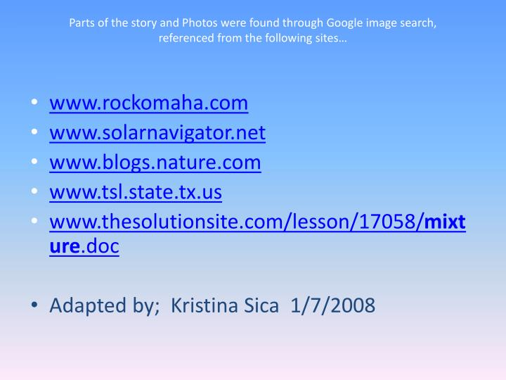 Parts of the story and Photos were found through Google image search,
