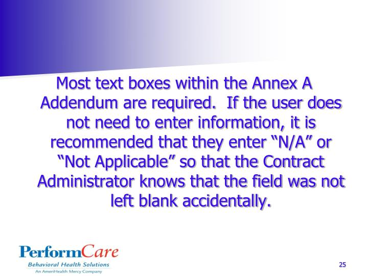 "Most text boxes within the Annex A Addendum are required.  If the user does not need to enter information, it is recommended that they enter ""N/A"" or ""Not Applicable"" so that the Contract Administrator knows that the field was not left blank accidentally."