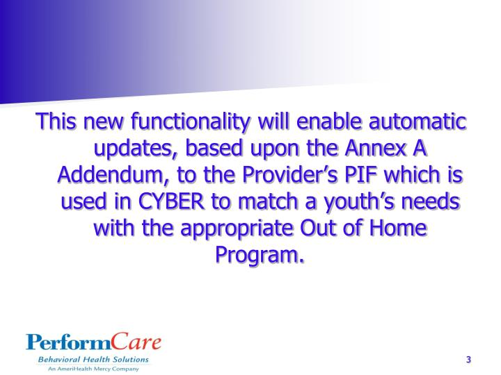 This new functionality will enable automatic updates, based upon the Annex A Addendum, to the Provid...