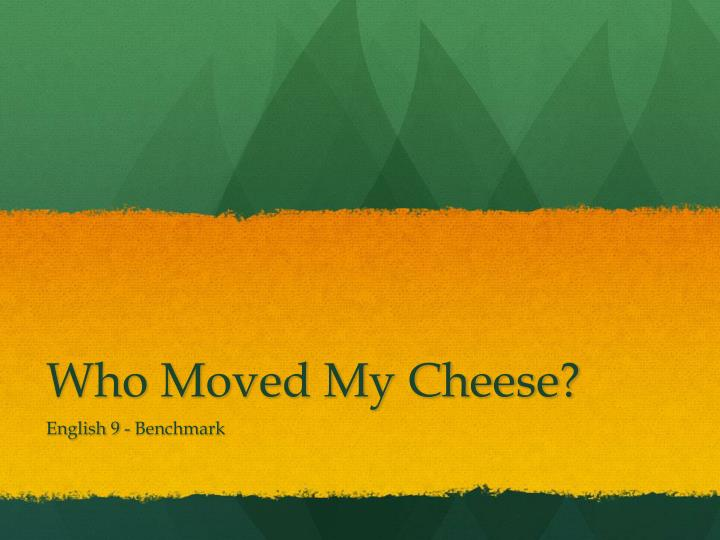who moved my cheese paper essay Who moved my cheese 16 may 2017—other essays in this fast changing world, life is really a matter of chance every decision made by a person will not work out students usually tell essaylab writers: how much do i have to pay someone to write my paper online essay writers recommend.