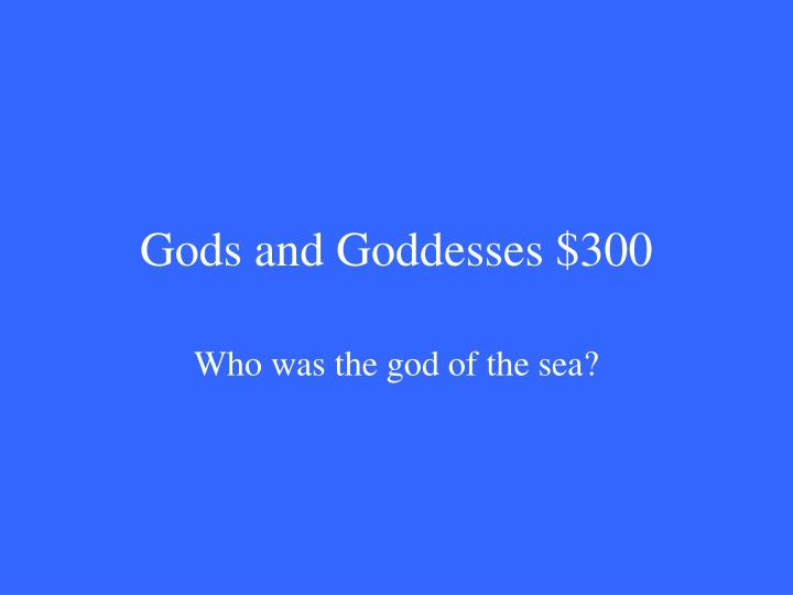 Gods and Goddesses $300