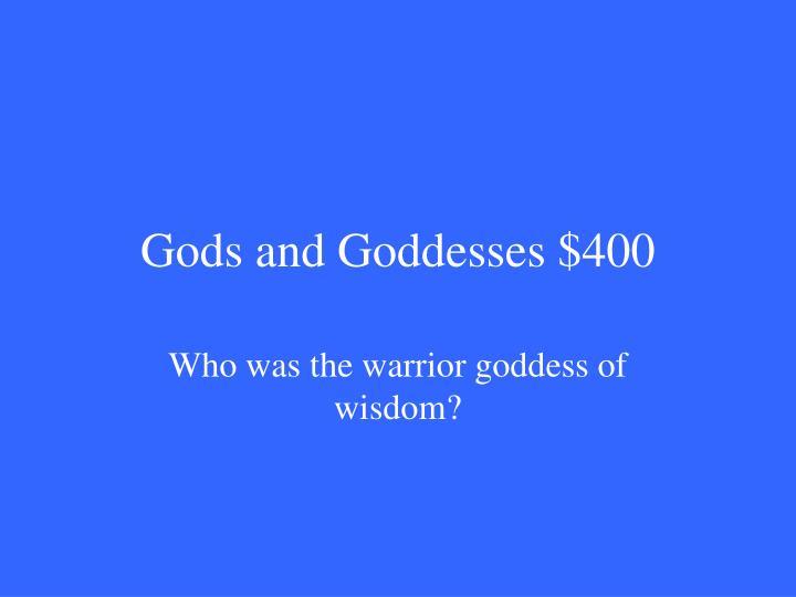 Gods and Goddesses $400