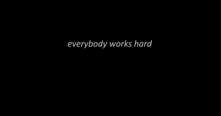everybody works hard