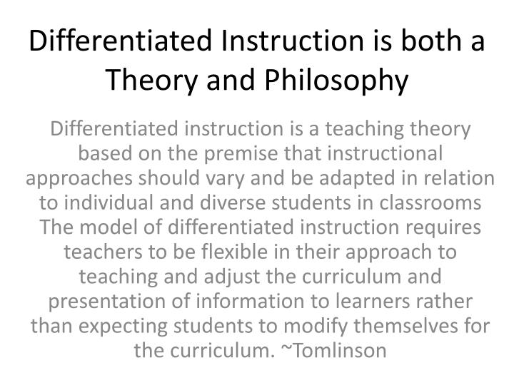 Differentiated instruction is both a theory and philosophy
