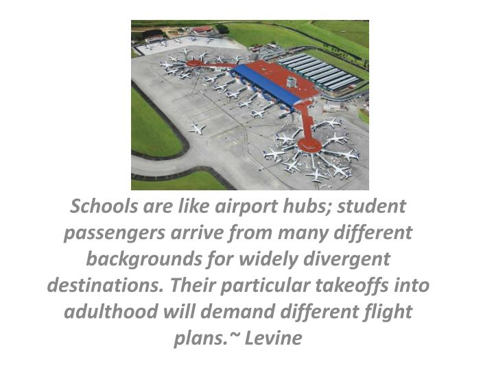 Schools are like airport hubs; student passengers arrive from many different backgrounds for widely ...
