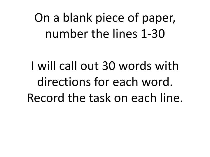 On a blank piece of paper, number the lines 1-30
