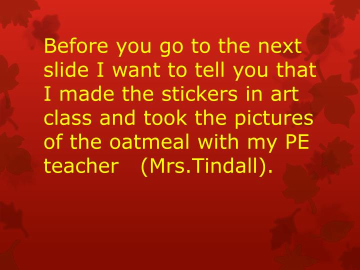 Before you go to the next slide I want to tell you that I made the stickers in art class and took th...