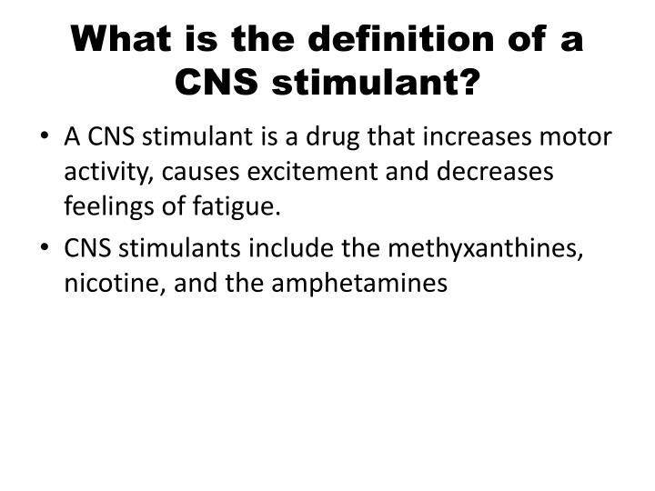 What is the definition of a CNS stimulant?