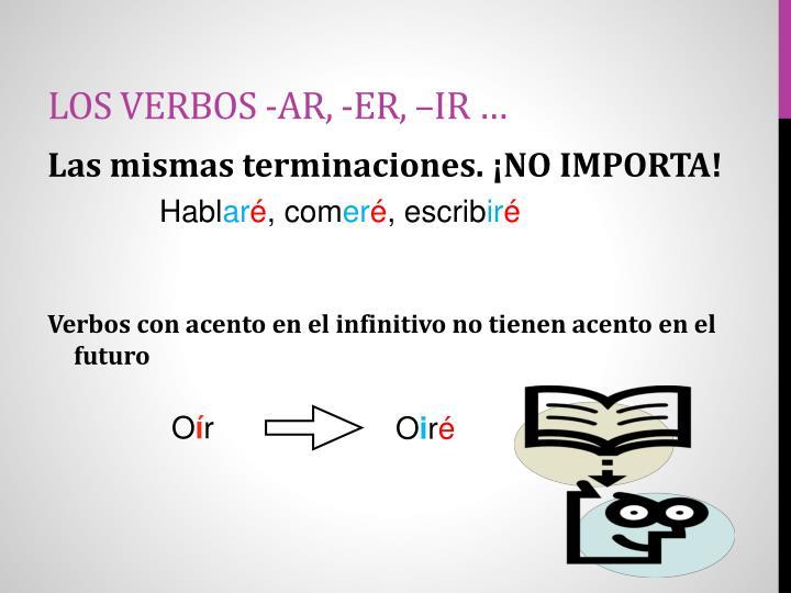 Los verbos -ar, -er, –ir …