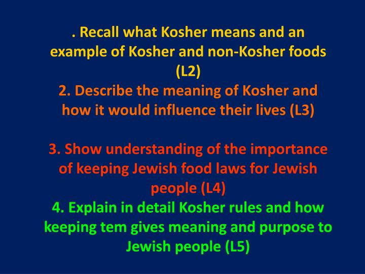 . Recall what Kosher means and an example of Kosher and non-Kosher foods (L2)