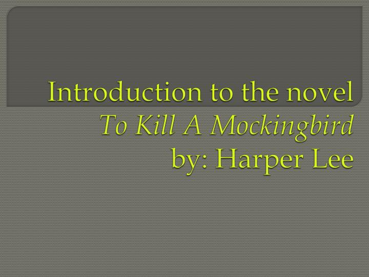 Introduction to the novel to kill a mockingbird by harper lee