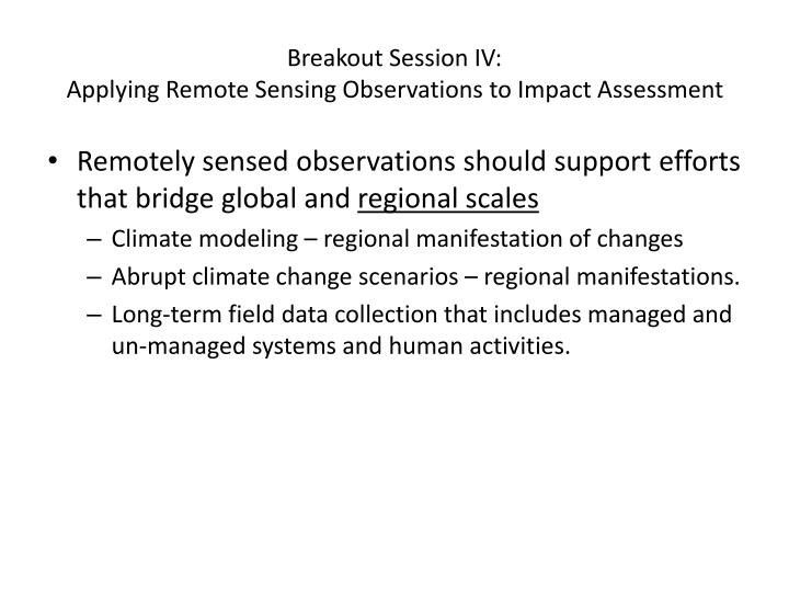 Breakout session iv applying remote sensing observations to impact assessment