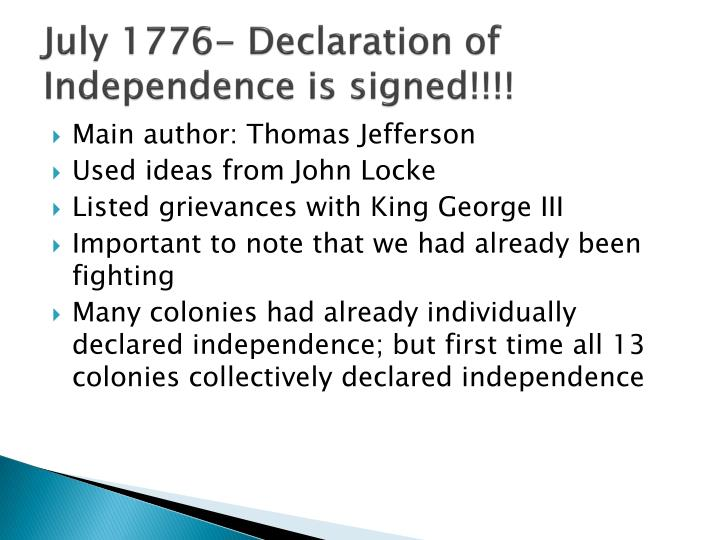 July 1776- Declaration of Independence is signed!!!!