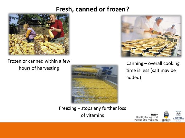 Fresh, canned or frozen?