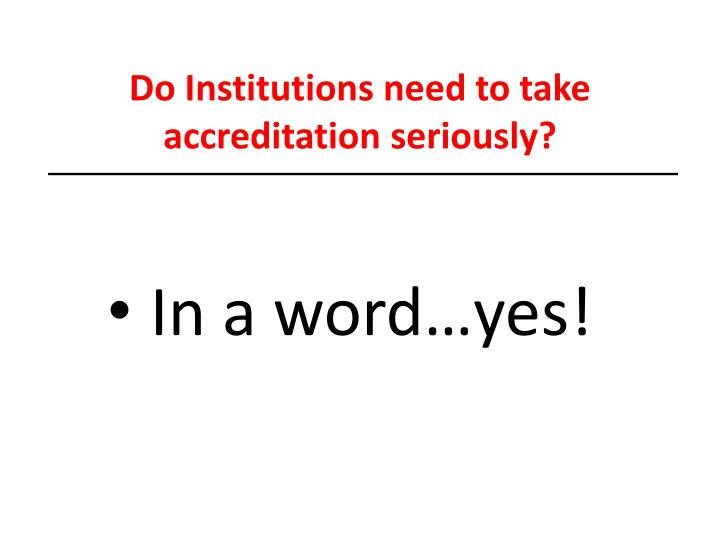 Do Institutions need to take accreditation seriously?