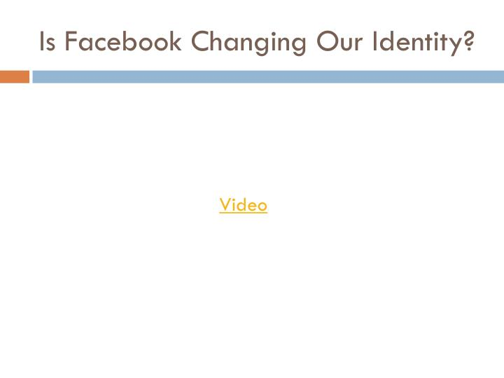 Is Facebook Changing Our Identity?