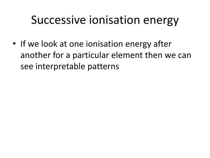 Successive ionisation energy