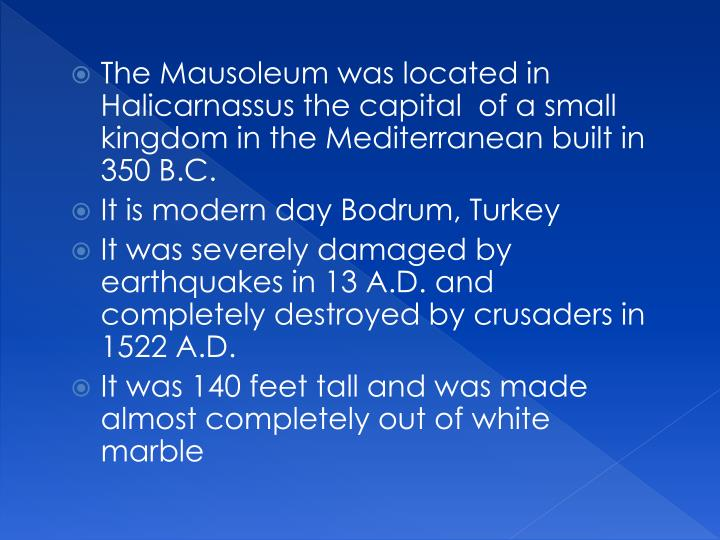 The Mausoleum was located in Halicarnassus the capital  of a small kingdom in the Mediterranean buil...