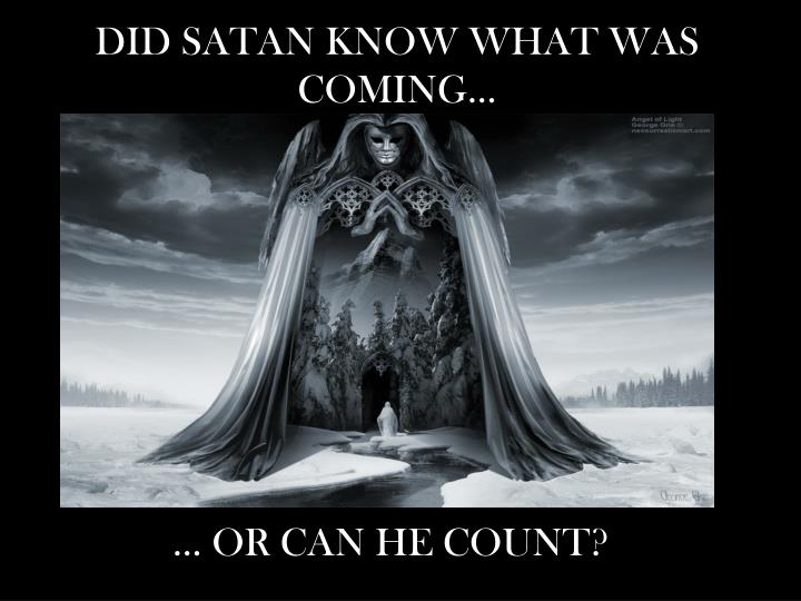 DID SATAN KNOW WHAT WAS COMING…