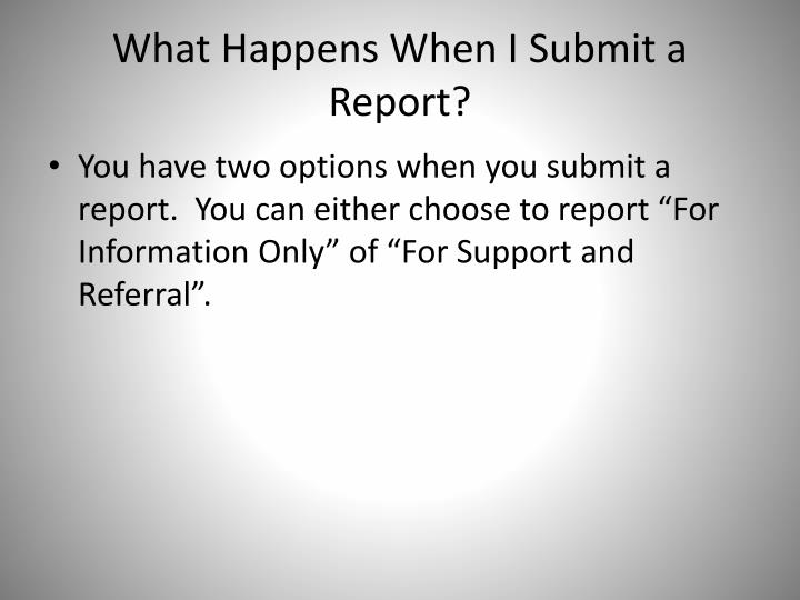 What Happens When I Submit a Report?