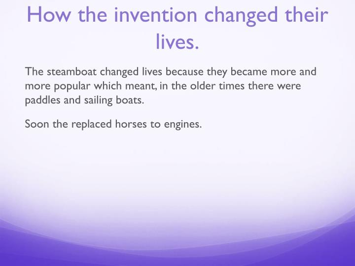 How the invention changed their lives.